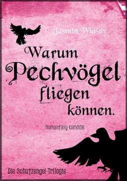 warum-pechvögel-fliegen-können-die-schutzengel-trilogie-jasmin-whiscy-1000px